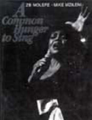 A Common Hunger to Sing A Tribute to South Africa's Black Women of Song 1950-1990 by Z.B. Molefe, Mike Mzileni, Mike Mzileni, Lara Allan