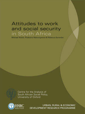 Attitudes to Work and Social Security in South Africa by Michael Noble, Phakama Ntshongwana, Rebecca Surender