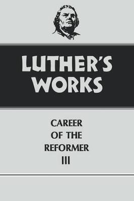Luther's Works Career of the Reformer III Vol 33 by Martin Luther
