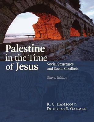 Palestine in the Time of Jesus Social Structures and Social Contexts by K. C. Hanson, Douglas E. Oakman
