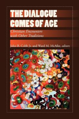 The Dialogue Comes of Age Christian Encounters with Other Traditions by John Cobb, Ward M. McAfee