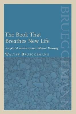 The Book That Breathes New Life Scriptural Authority and Biblical Theology by Walter Brueggemann