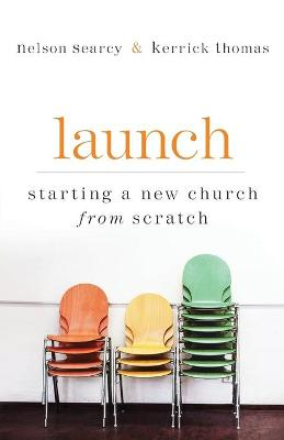 Launch Starting a New Church from Scratch by Nelson Searcy