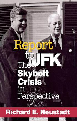 Report to JFK The Skybolt Crisis in Perspective by Richard Elliott Neustadt