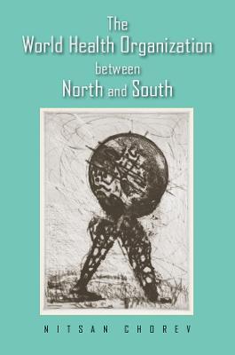 The World Health Organization between North and South by Nitsan Chorev