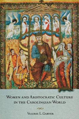 Women and Aristocratic Culture in the Carolingian World by Valerie L. Garver