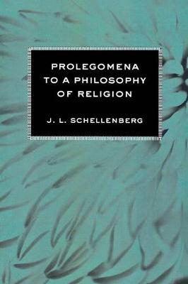 Prolegomena to a Philosophy of Religion by J. L. Schellenberg