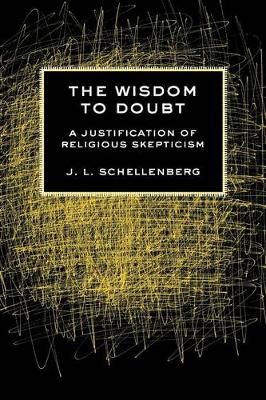 The Wisdom to Doubt A Justification of Religious Skepticism by J. L. Schellenberg