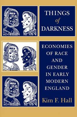Things of Darkness Economies of Race and Gender in Early Modern England by Kim F. Hall