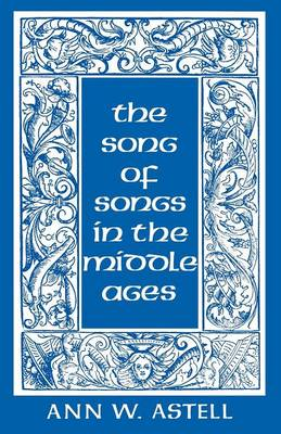 The Song of Songs in the Middle Ages by Ann W. Astell