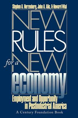 New Rules for a New Economy Employment and Opportunity in Post-Industrial America by Stephen A. Herzenberg, John A. Alic, Howard Wial