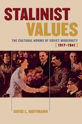 Stalinist Values The Cultural Norms of Soviet Modernity, 1917-1941 by David L. Hoffmann