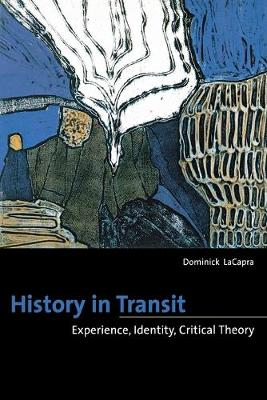 History in Transit Experience, Identity, Critical Theory by Dominick LaCapra