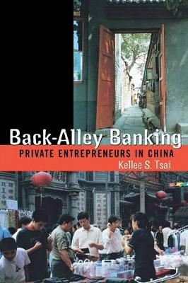 Back-Alley Banking Private Entrepreneurs in China by Kellee S. Tsai