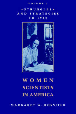 Women Scientists in America Struggles and Strategies to 1940 by Margaret W. Rossiter