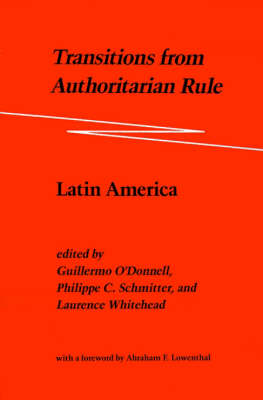 Transitions from Authoritarian Rule Latin America by Guillermo O'Donnell, Philippe C. Schmitter, Laurence Whitehead