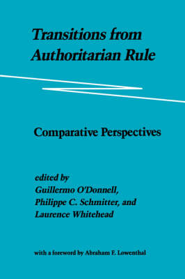 Transitions from Authoritarian Rule Comparative Perspectives by Guillermo O'Donnell, Philippe C. Schmitter, Laurence Whitehead