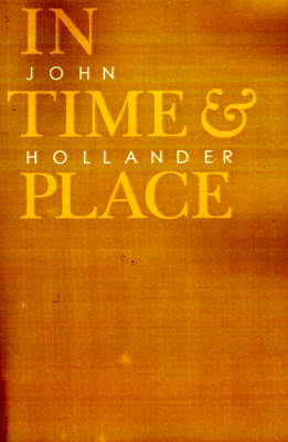 In Time and Place by John Hollander