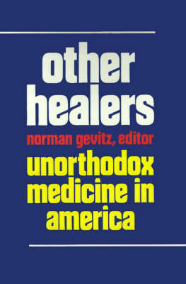 Other Healers Unorthodox Medicine in America by Norman Gevitz