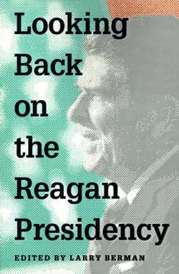 Looking Back on the Reagan Presidency by Larry Berman