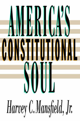 America's Constitutional Soul by Harvey C. Mansfield