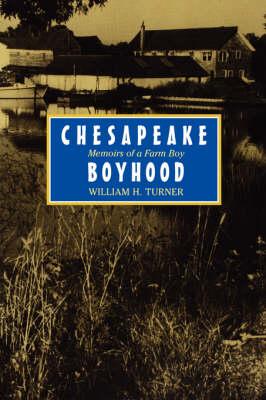 Chesapeake Boyhood Memoirs of a Farm Boy by William H. Turner