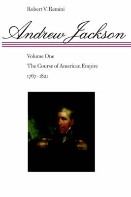Andrew Jackson Andrew Jackson The Course of American Empire, 1767-1821: Volume 1 by Robert Remini