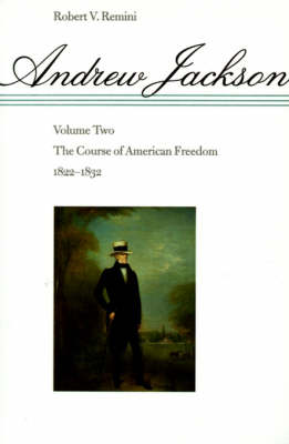 Andrew Jackson The Course of American Freedom, 1822-1832 by Robert Remini