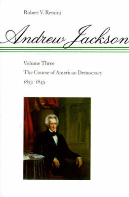 Andrew Jackson The Course of American Democracy, 1833-1845 by Robert Remini
