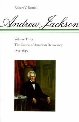 Andrew Jackson Andrew Jackson The Course of American Democracy, 1833-1845: Volume 3 by Robert Remini