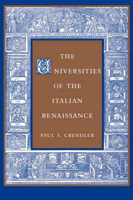 The Universities of the Italian Renaissance by Paul F. Grendler
