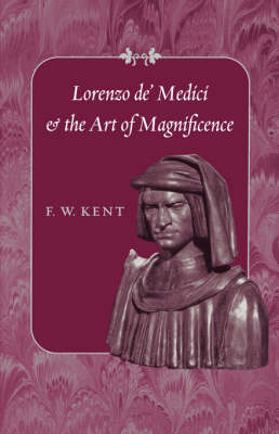 Lorenzo de' Medici and the Art of Magnificence by F. W. Kent
