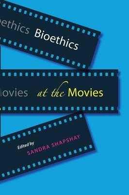 Bioethics at the Movies by Sandra Shapshay