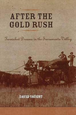 After the Gold Rush Tarnished Dreams in the Sacramento Valley by David Vaught