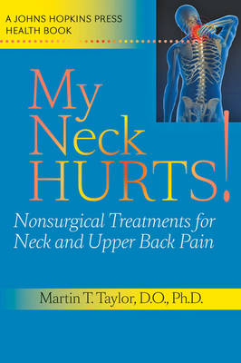 My Neck Hurts! Nonsurgical Treatments for Neck and Upper Back Pain by Martin T. (Ortho Neuro) Taylor