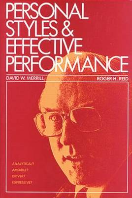 Personal Styles and Effective Performance Make Your Style Work for You by David W. Merrill, Roger H. Reid