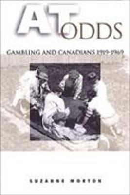 At Odds Gambling and Canadians, 1919-1969 by Suzanne Morton