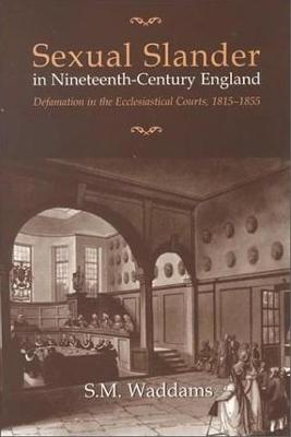 Sexual Slander in Nineteenth-Century England Defamation in The Ecclesiastical Courts, 1815-1855 by S.M. Waddams