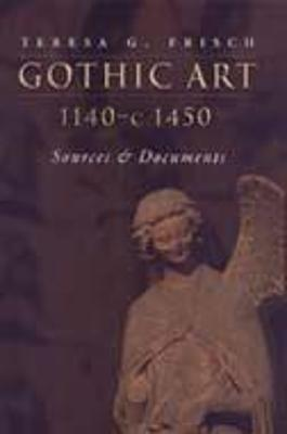 Gothic Art 1140-c1450 Sources and Documents by Teresa G. Frisch
