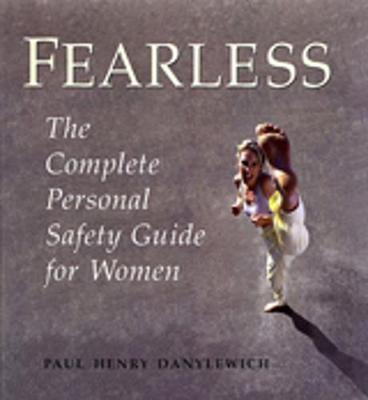 Fearless The Complete Personal Safety Guide for Women by Paul Henry Danylewich