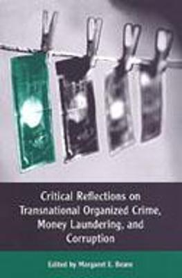 Critical Reflections on Transnational Organized Crime, Money Laundering, and Corruption by Margaret E. Beare