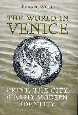 The World in Venice Print, the City, and Early Modern Identity by Bronwen Wilson