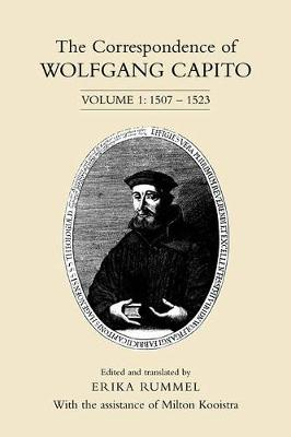 The Correspondence of Wolfgang Capito Volume 1: 1507-1523 by Erika Rummel
