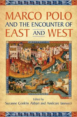 Marco Polo and the Encounter of East and West by Suzanne Conklin Akbari, Amilcare A. Iannucci