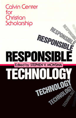 Responsible Technology by Stephen V. Monsma