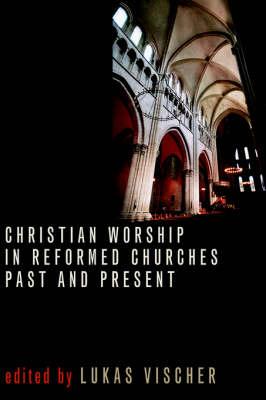 Christian Worship in Reformed Ch by Lukas Vischer