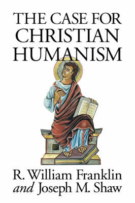 The Case for Christian Humanism by R.W. Franklin, Joseph M. Shaw