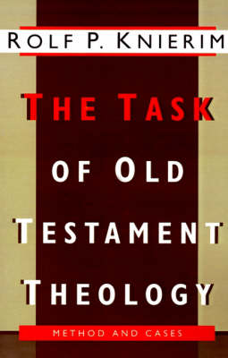 The Task of Old Testament Theology Substance, Method, and Cases by Rolf P. Knierim