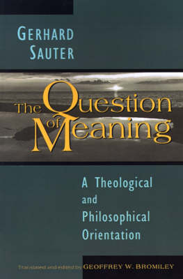 The Question of Meaning Theological and Philosophical Orientation by Mr Gerhard Sauter