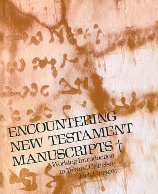 Encountering New Testament Manuscripts A Working Introduction to Textual Criticism by Jack Finegan